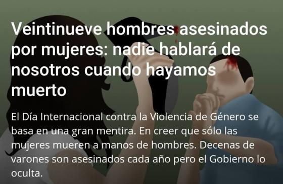Veintinueve hombres asesinados por mujeres: nadie hablará de nosotros cuando hayamos muerto El Día Internacional contra la Violencia de Género se basa en una gran mentira. En creer que sólo las mujeres mueren a manos de hombres. Decenas de varones son asesinados cada año pero el Gobierno lo oculta.